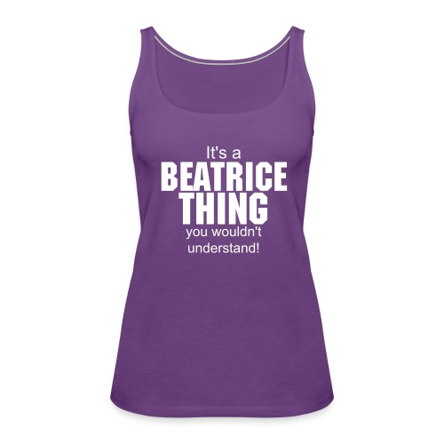 It's a beatrice thing you wouldn't understand - Women's Premium Tank Top