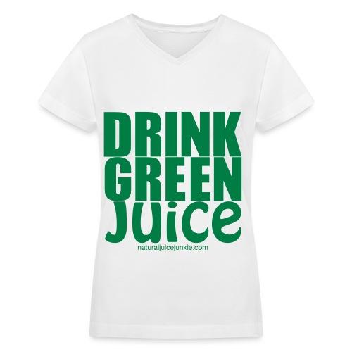 Drink Green Juice - Women's V Neck Tee - Women's V-Neck T-Shirt