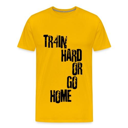 Tr4in Hard or Go Home Camiseta - Men's Premium T-Shirt
