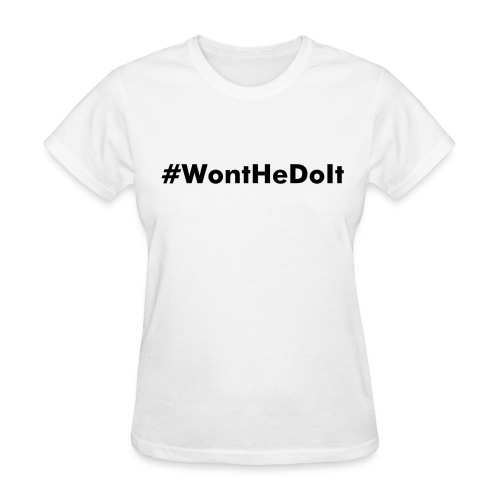 #WontHeDoIt (White/Blk) - Women's T-Shirt