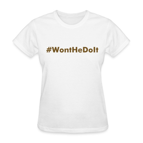 #WontHeDoIt (White/Gold) - Women's T-Shirt