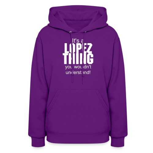 It's a Lopez thing you wouldn't understand - Women's Hoodie