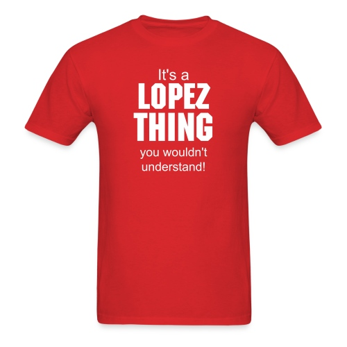 It's a Lopez thing you wouldn't understand - Men's T-Shirt