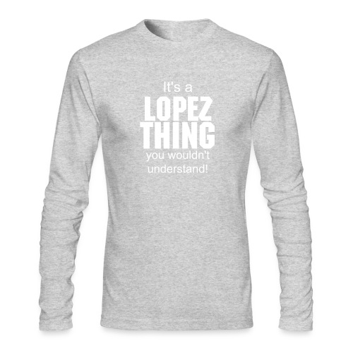 It's a Lopez thing you wouldn't understand - Men's Long Sleeve T-Shirt by Next Level