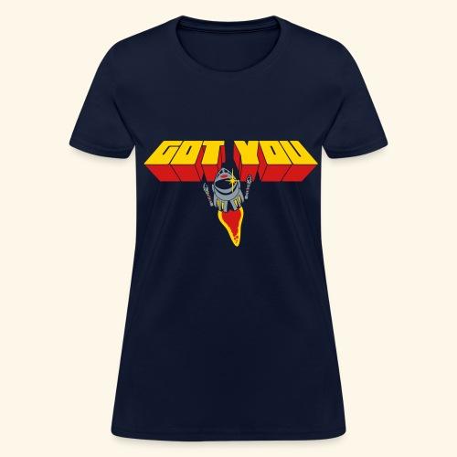 Got You (free shirtcolor selection) - Women's T-Shirt
