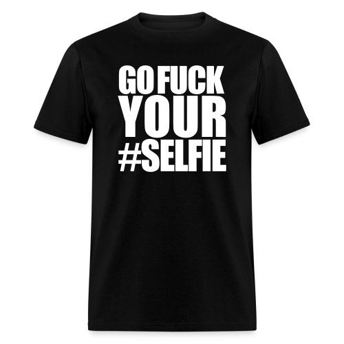 Go Fuck Your #Selfie T-Shirt - Men's T-Shirt
