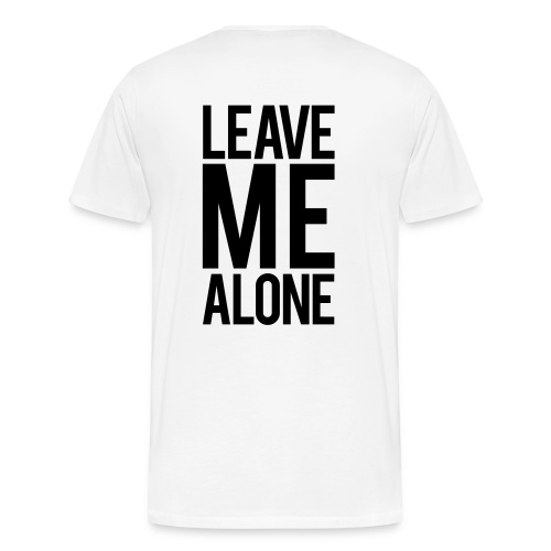 Leave me alone | Mens tee (back print) - Men's Premium T-Shirt
