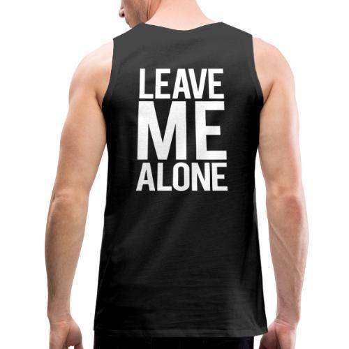 Leave me alone | Mens tank - Men's Premium Tank
