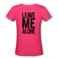 Women's T-Shirts ~ Women's V-Neck T-Shirt ~ Leave me alone   Womens Tee