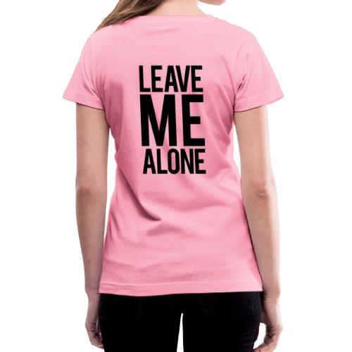 Leave me alone | Womens Tee - Women's V-Neck T-Shirt