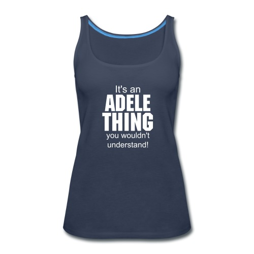 It's an Adele thing you wouldn't understand - Women's Premium Tank Top