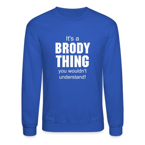 It's a Brody thing you wouldn't understand - Crewneck Sweatshirt