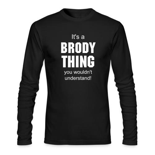 It's a Brody thing you wouldn't understand - Men's Long Sleeve T-Shirt by Next Level