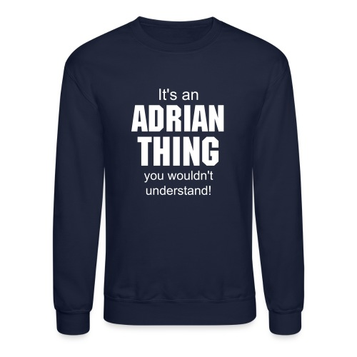 It's an Adrian thing you wouldn't understand - Crewneck Sweatshirt
