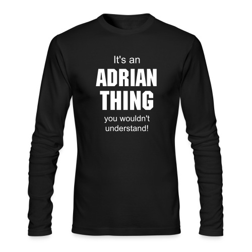 It's an Adrian thing you wouldn't understand - Men's Long Sleeve T-Shirt by Next Level