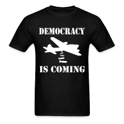 Democracy is coming Anti-war - Peace - Palestine - Tibet - Anti-zionist - Anti-israel - Anti-militarism - Non-violence - Pacifism - Anti-imperialism - Anarchists Against