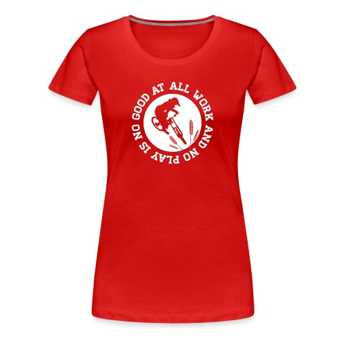 All Work and No Play (Women) - Women's Premium T-Shirt