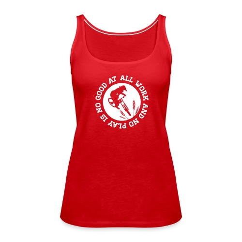 All Work and No Play (Womens) - Women's Premium Tank Top