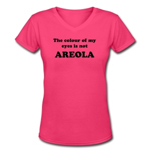 The colour of my eyes is not AREOLA - Women's V-Neck T-Shirt