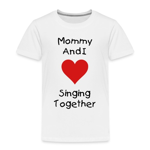 Mommy And I Love Singing Together - Toddler Premium T-Shirt
