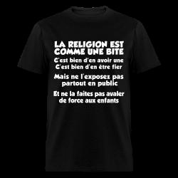 La religion est comme une bite: c'est bien d'en avoir une, c'est bien d'en être fier, mais ne l'exposez pas partout en public et ne la faites pas avaler de force aux enfants Anti-religion - Atheism - Agnostic - Anti-clericalism - No gods no masters