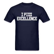 T-Shirts ~ Men's T-Shirt ~ Standard Tee: I Piss Excellence