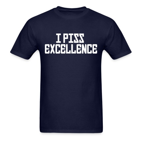 Standard Tee: I Piss Excellence - Men's T-Shirt