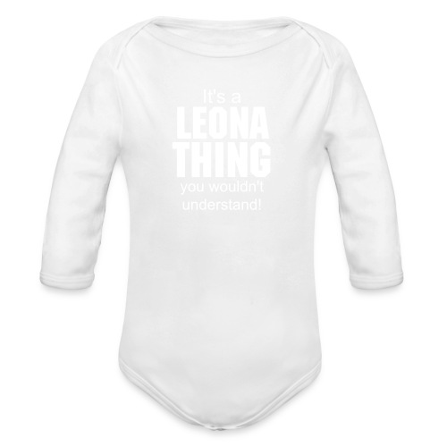 It's a Leona thing you wouldn't understand - Organic Long Sleeve Baby Bodysuit