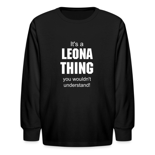It's a Leona thing you wouldn't understand - Kids' Long Sleeve T-Shirt
