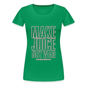 Make Juice Not War (Women's Tee) - Women's Premium T-Shirt