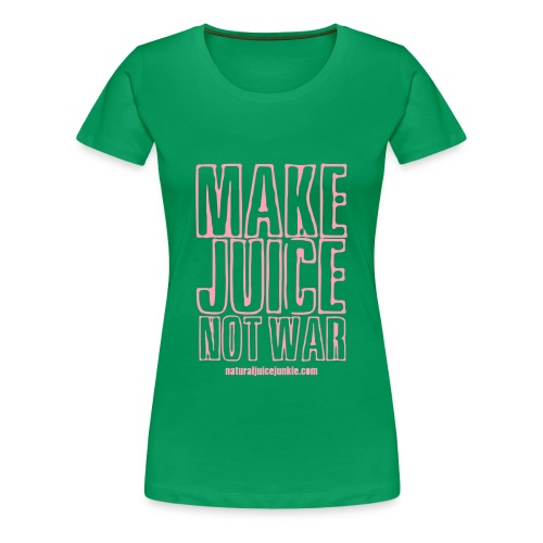 Make Juice Not War (Women's Tee) - Women's Premium T-Shirt