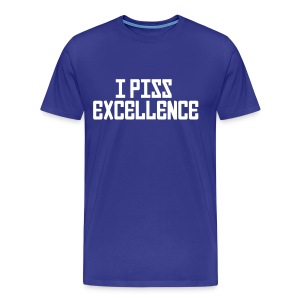 Premium Tee: I Piss Excellence  - Men's Premium T-Shirt