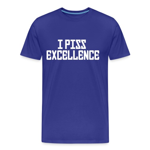 Premium Tee: I Piss Excellence  - Men's Premium T-Shirt