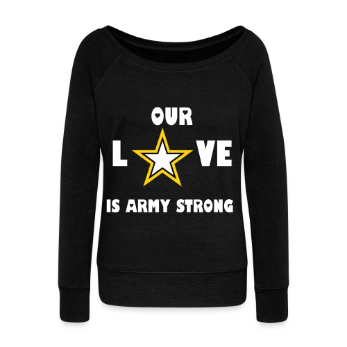 Our love is...Army Strong - Women's Wideneck Sweatshirt