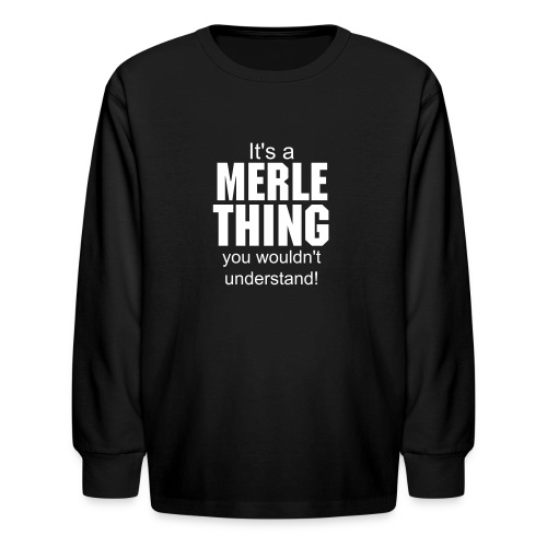 It's a Merle thing - Kids' Long Sleeve T-Shirt
