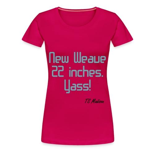 New Weave 22 inches yass. - Women's Premium T-Shirt