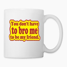 You Don't Have to Bro Me Bottles & Mugs
