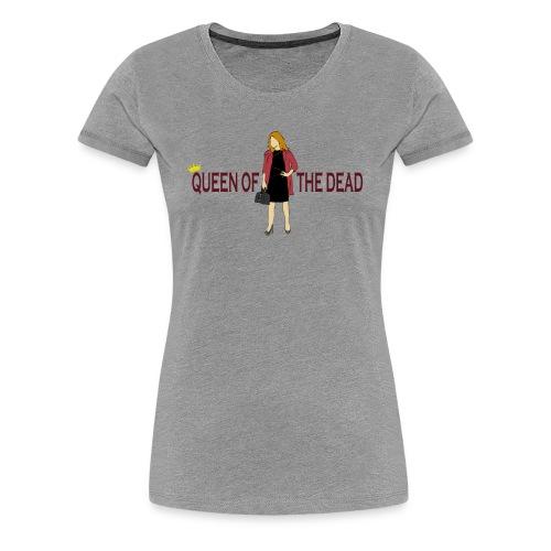Queen Of The Dead - Premium T - Women's Premium T-Shirt