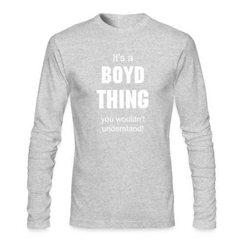 It's a Boyd thing - Men's Long Sleeve T-Shirt by Next Level