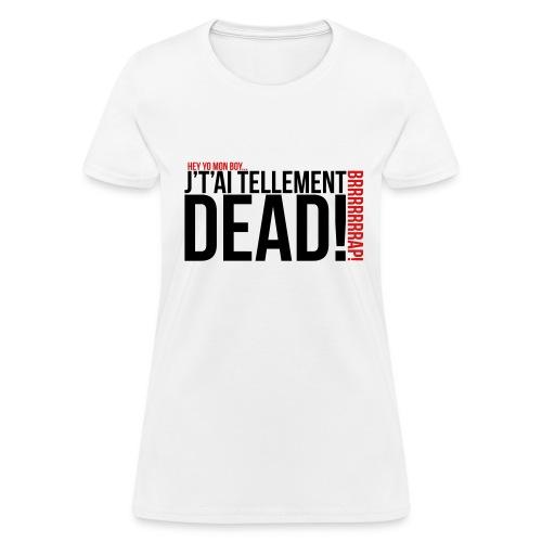 Tellement dead! - Femme - T-shirt pour femmes