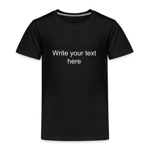 add your text choice choose size and color - Toddler Premium T-Shirt