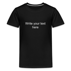 add your text choice choose size and color - Kids' Premium T-Shirt