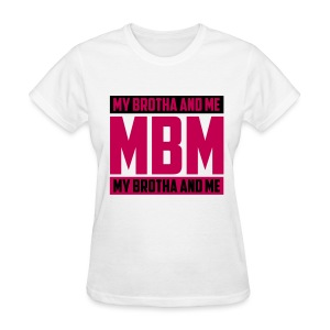 My Brotha and Me - Women's T-Shirt