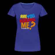 T-Shirts ~ Women's Premium T-Shirt ~ Are You Kidding Me