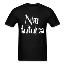 No future Punk - Crust - Anarcho-punk - Crass - Conflict - Punkrock - Oi! - If the kids are united