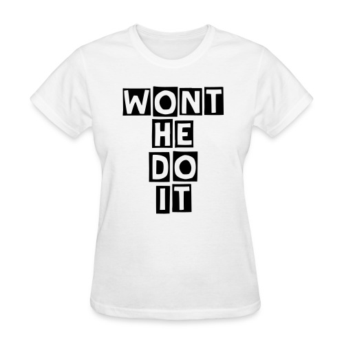 #WontHeDoIt (WhiteCentered) - Women's T-Shirt