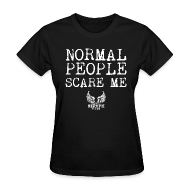 T-Shirts ~ Women's T-Shirt ~ Normal People Scare Me Woman's T