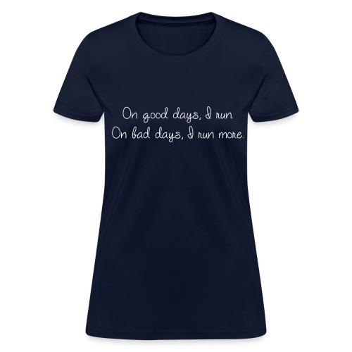 On good days I run  - Women's T-Shirt