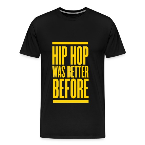 Hip Hop Was Better Before - Men's Premium T-Shirt
