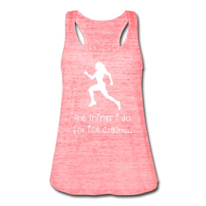 The things I do for ice cream - Women's Flowy Tank Top by Bella
